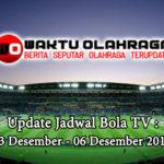 Update Jadwal Bola TV : 03 Desember – 06 Desember 2019