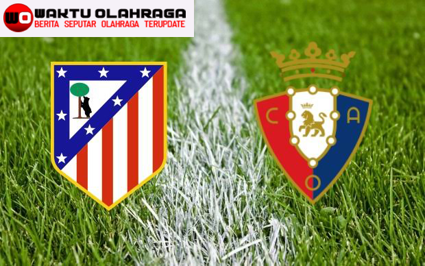 Prediksi Bola Liga Spanyol Atletico Madrid vs Osasuna