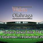 Update Jadwal Bola TV : 17 Desember – 19 Desember 2019