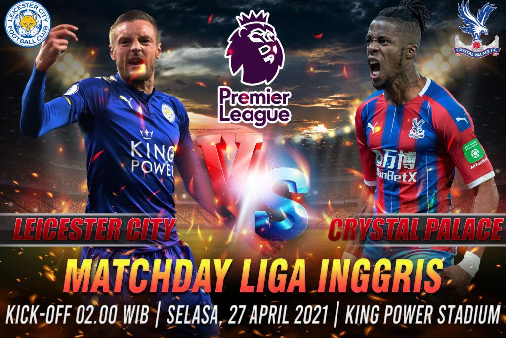 Prediksi Bola Liga Inggris Leicester vs Crystal Palace 27 April 2021