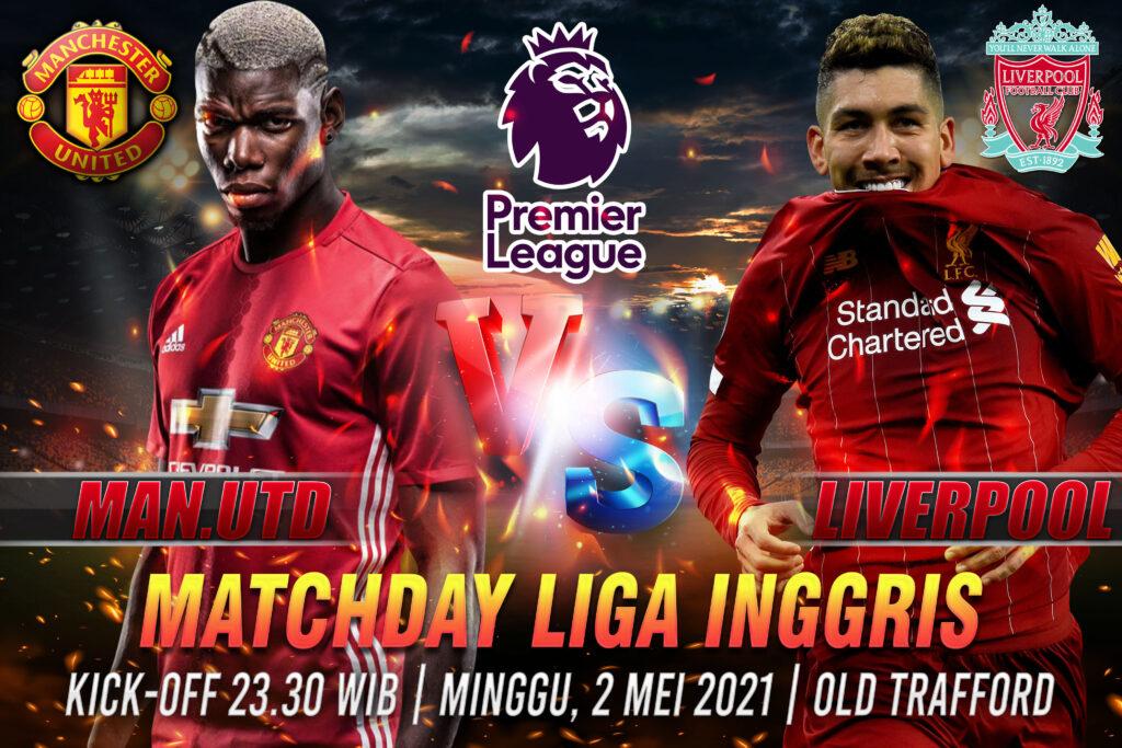 Prediksi Bola Liga Inggris Manchester Utd vs Liverpool 2 Mei 2021